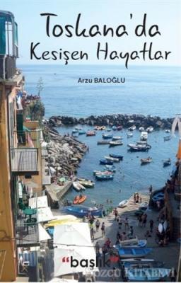 Arzu Baloğlu - Toskana'da Kesişen Hayatlar | Sözcü Kitabevi