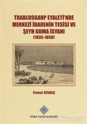 Trablusgarp Eyaleti'nde Merkezi İdarenin Tesisi ve Şeyh Guma İsyanı (1835-1858)