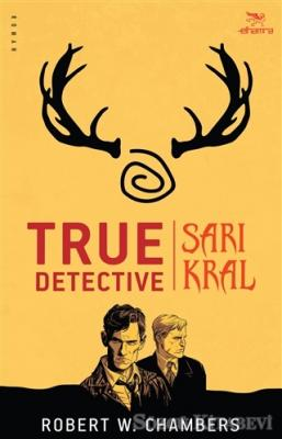 Robert W. Chambers - True Detective - Sarı Kral | Sözcü Kitabevi