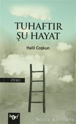 Halil Coşkun - Tuhaftır Şu Hayat   Sözcü Kitabevi