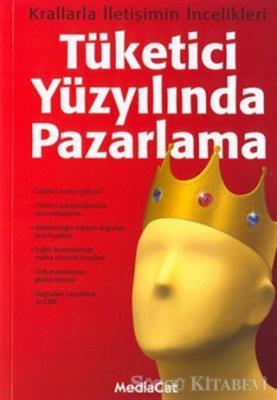 Tüketici Yüzyılında Pazarlama: Krallarla İletişimin İncelikleri