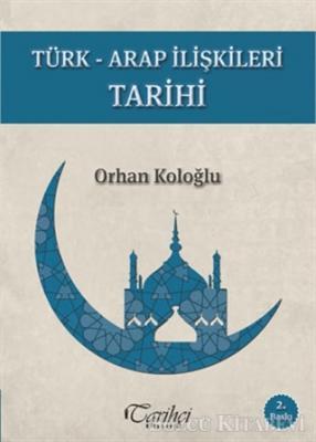 Orhan Koloğlu - Türk-Arap İlişkileri Tarihi | Sözcü Kitabevi
