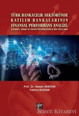 Türk Bankacılık Sektöründe Katılım Bankalarının Finansal Performans Analizi: Entropi, Vikor ve Topsis Yöntemleriyle Bir Uygulama