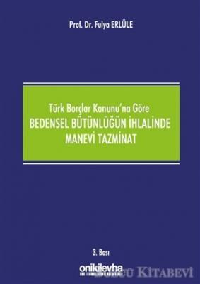 Türk Borçlar Kanunu'na Göre Bedensel Bütünlüğün İhlalinde Manevi Tazminat