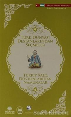 Türk Dünyası Destanlarından Seçmeler (Özbekçe-Türkçe)