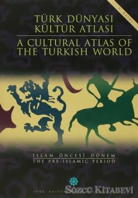 Türk Dünyası Kültür Atlası - A Cultural Atlas Of The Türkish World / İslam Öncesi Dönem - The Pre-İslamic Period