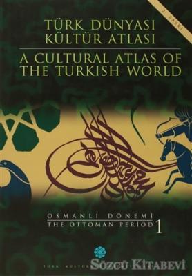 Türk Dünyası Kültür Atlası - A Cultural Atlas Of The Türkish World / Osmanlı Dönemi 1 - The Ottoman Period