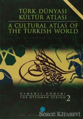 Türk Dünyası Kültür Atlası - A Cultural Atlas Of The Türkish World / Osmanlı Dönemi 2 - The Ottoman Period