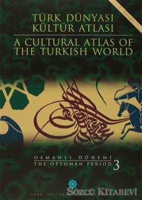 Türk Dünyası Kültür Atlası - A Cultural Atlas Of The Türkish World / Osmanlı Dönemi 3 - The Ottoman Period