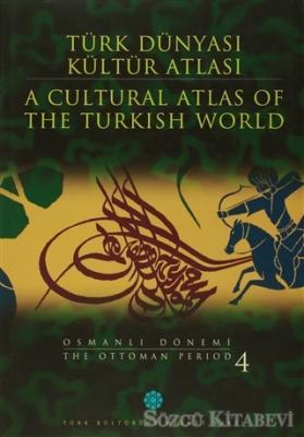 Türk Dünyası Kültür Atlası - A Cultural Atlas Of The Türkish World / Osmanlı Dönemi 4 - The Ottoman Period