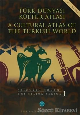 Türk Dünyası Kültür Atlası - A Cultural Atlas Of The Turkish World / Selçuklu Dönemi 1 - The Seljuk Period
