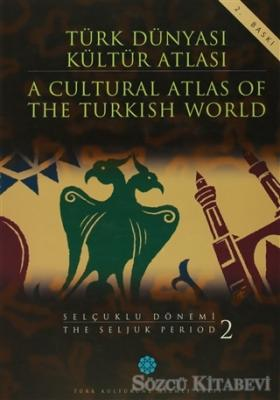 Türk Dünyası Kültür Atlası - A Cultural Atlas Of The Turkish World / Selçuklu Dönemi - The Seljuk Period 2