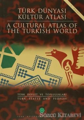 Türk Dünyası Kültür Atlası - A Cultural Atlas Of The Türkish World / Türk Devlet ve Toplulukları - Türk States And Peoples