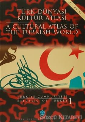 Türk Dünyası Kültür Atlası - A Cultural Atlas Of The Turkish World / Türkiye Cumhuriyeti 1 - Republic Of Turkey