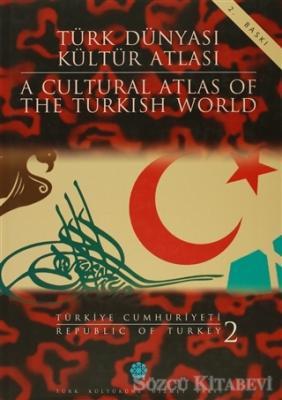 Türk Dünyası Kültür Atlası - A Cultural Atlas Of The Turkish World / Türkiye Cumhuriyeti 2 - Republic Of Turkey