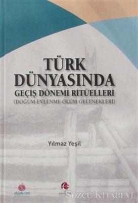 Türk Dünyasında Geçiş Dönemi Ritüelleri (Doğum - Evlenme - Ölüm Gelenekleri)