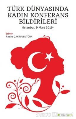 Türk Dünyasında Kadın Konferans Bildirileri (İstanbul, 9 Mart 2019)