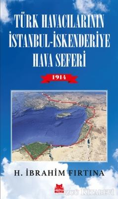 H. İbrahim Fırtına - Türk Havacılarının İstanbul - İskenderiye Hava Seferi 1914 | Sözcü Kitabevi