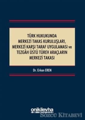 Türk Hukukunda Merkezi Takas Kuruluşları Merkezi Karşı Taraf Uygulaması ve Tezgah Üstü Türev Araçların Merkezi Takası