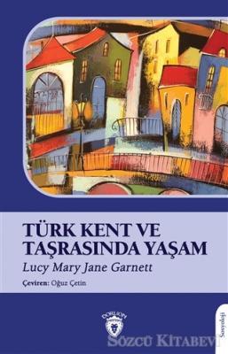 Lucy Mary Jane Garnett - Türk Kent ve Taşrasında Yaşam   Sözcü Kitabevi