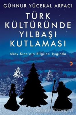 Günnur Yücekal Arpacı - Türk Kültüründe Yılbaşı Kutlaması | Sözcü Kitabevi
