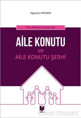 Türk Medeni Hukukunda Aile Konutu ve Aile Konutu Şerhi