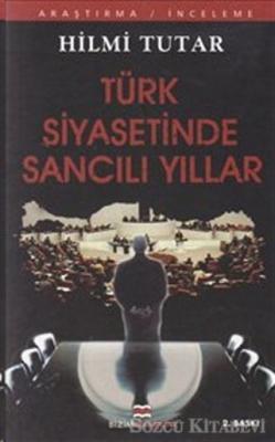 Türk Siyasetinde Sancılı Yıllar