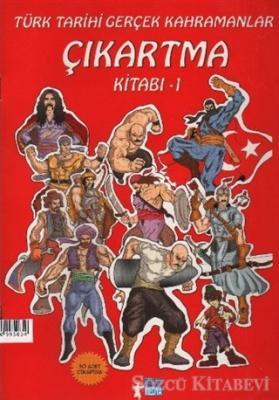 Türk Tarihi Gerçek Kahramanlar Çıkartma Kitabı 1