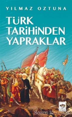 Yılmaz Öztuna - Türk Tarihinden Yapraklar   Sözcü Kitabevi