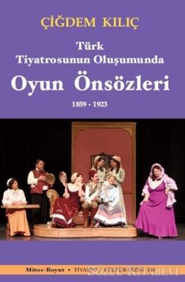 Türk Tiyatrosunun Oluşumunda Oyun Önsözleri 1859-1923