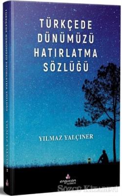Türkçede Dünümüzü Hatırlatma Sözlüğü