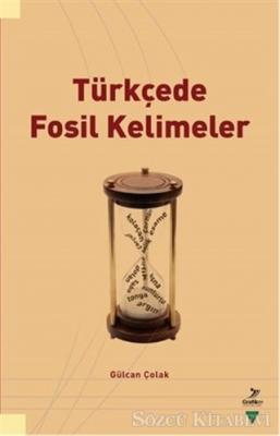 Gülcan Çolak - Türkçede Fosil Kelimeler   Sözcü Kitabevi