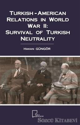 Turkish-American Relations in World War 2: Survival Of Turkish Neutrality