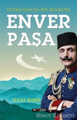 İlyas Kara - Türkistan'da Bir Bozkurt: Enver Paşa | Sözcü Kitabevi
