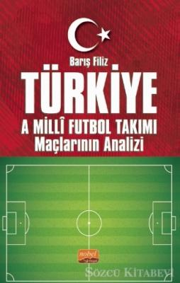 Barış Filiz - Türkiye A Milli Futbol Takımı Maçlarının Analizi | Sözcü Kitabevi