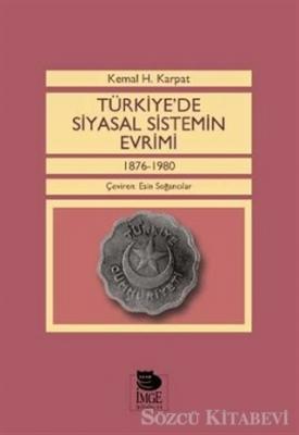 Kemal H. Karpat - Türkiye'de Siyasal Sistemin Evrimi 1876-1980   Sözcü Kitabevi