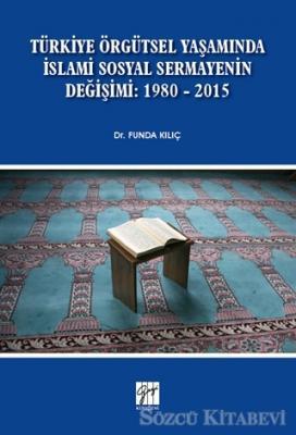 Türkiye Örgütsel Yaşamında İslami Sosyal Sermayenin Değişimi: 1980 - 2015