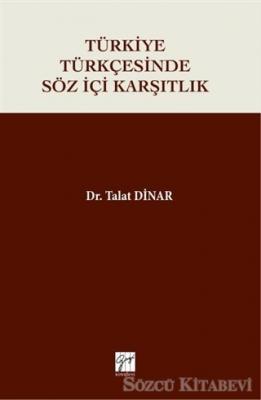 Talat Dinar - Türkiye Türkçesinde Söz İçi Karşıtlık   Sözcü Kitabevi