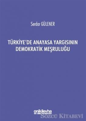 Türkiye'de Anayasa Yargısının Demokratik Meşruluğu