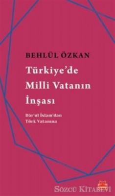 Behlül Özkan - Türkiye'de Milli Vatanın İnşası | Sözcü Kitabevi