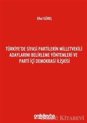 Türkiye'de Siyasi Partilerin Milletvekili Adaylarını Belirleme Yöntemleri ve Parti İçi Demokrasi İlişkisi