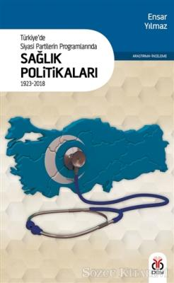 Türkiye'de Siyasi Partilerin Programlarında Sağlık Politikaları 1923 - 2018