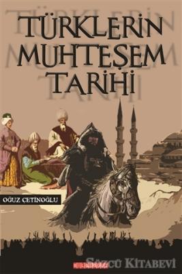 Oğuz Çetinoğlu - Türklerin Muhteşem Tarihi | Sözcü Kitabevi