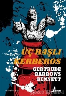 Gertrude Barrows Bennett - Üç Başlı Kerberos | Sözcü Kitabevi