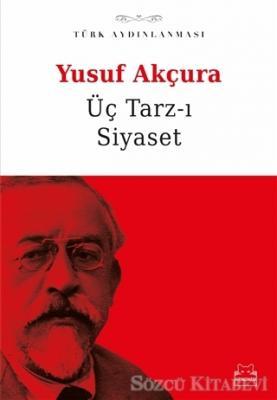 Yusuf Akçura - Üç Tarz-ı Siyaset   Sözcü Kitabevi
