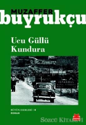 Muzaffer Buyrukçu - Ucu Güllü Kundura | Sözcü Kitabevi