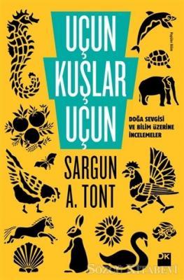Sargun A. Tont - Uçun Kuşlar Uçun   Sözcü Kitabevi