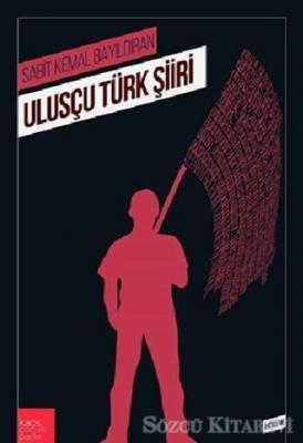 Sabit Kemal Bayıldıran - Ulusçu Türk Şiiri | Sözcü Kitabevi
