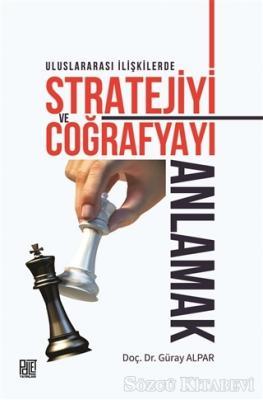 Uluslararası İlişkilerde Stratejiyi ve Coğrafyayı Anlamak