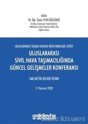 Uluslararası Sivil Hava Taşımacılığında Güncel Gelişmeler Konferansı Tam Metin Bildiri Kitabı
